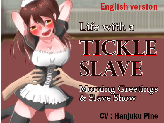 [はんじゅくぱいなっぷる] Life with a Tickle Slave: Morning Greetings and Slave Show