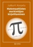 Jukka K. Korpelan tietokirja Matemaattisten merkintöjen kirjoittaminen -kansikuva