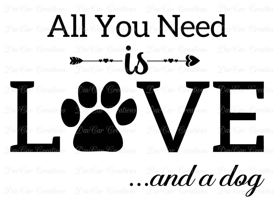 All You Need is Love...and a Dog SVG Cut File PNG and SVG