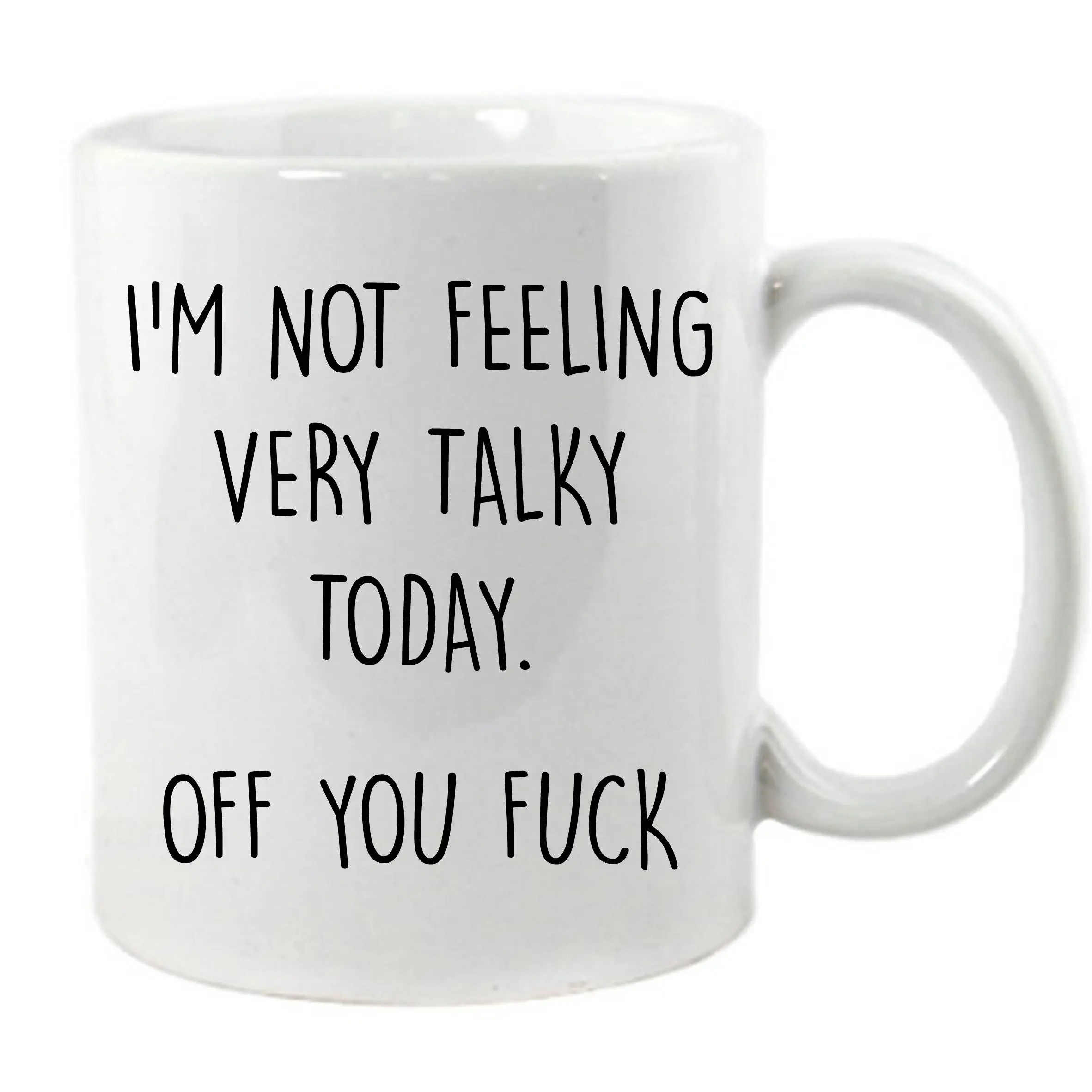 I M Not Feeling Very Talky Today Off You Fk Mug