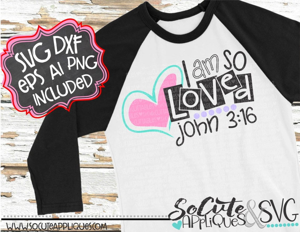 Download I am so loved John 3:16 svg Valentines Day SVG Easter svg