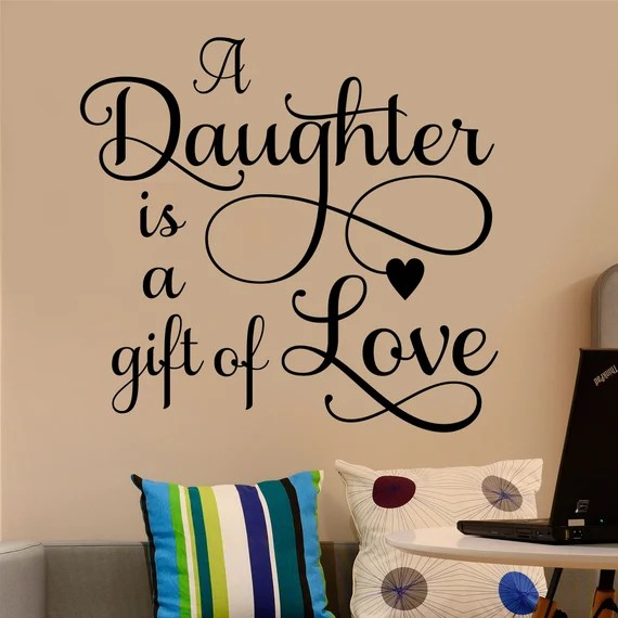 Daughter is a Gift of Love Wall Decal by WallsThatTalk