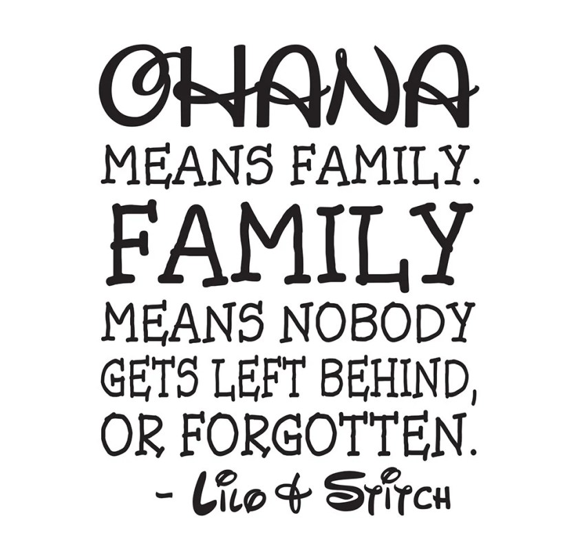 ohana means family family means no one gets left behind or