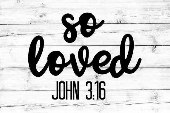 Download So Loved SVG PNG John 3:16 Christian Svg Religious Svg