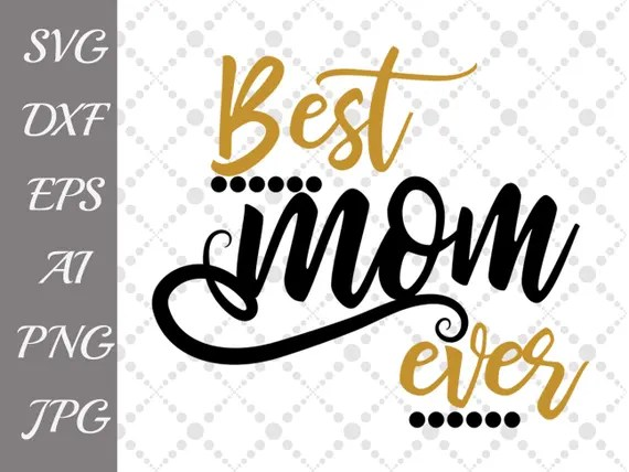 "Download Best Mom Ever Svg: ""MOTHERS DAY SVG"" Mom cut file,T shirt ..."