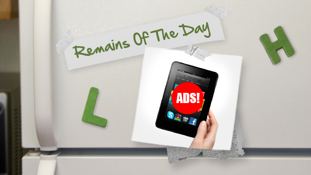 Click here to read Remains of the Day: All Kindle Fires Will be Ad-Supported