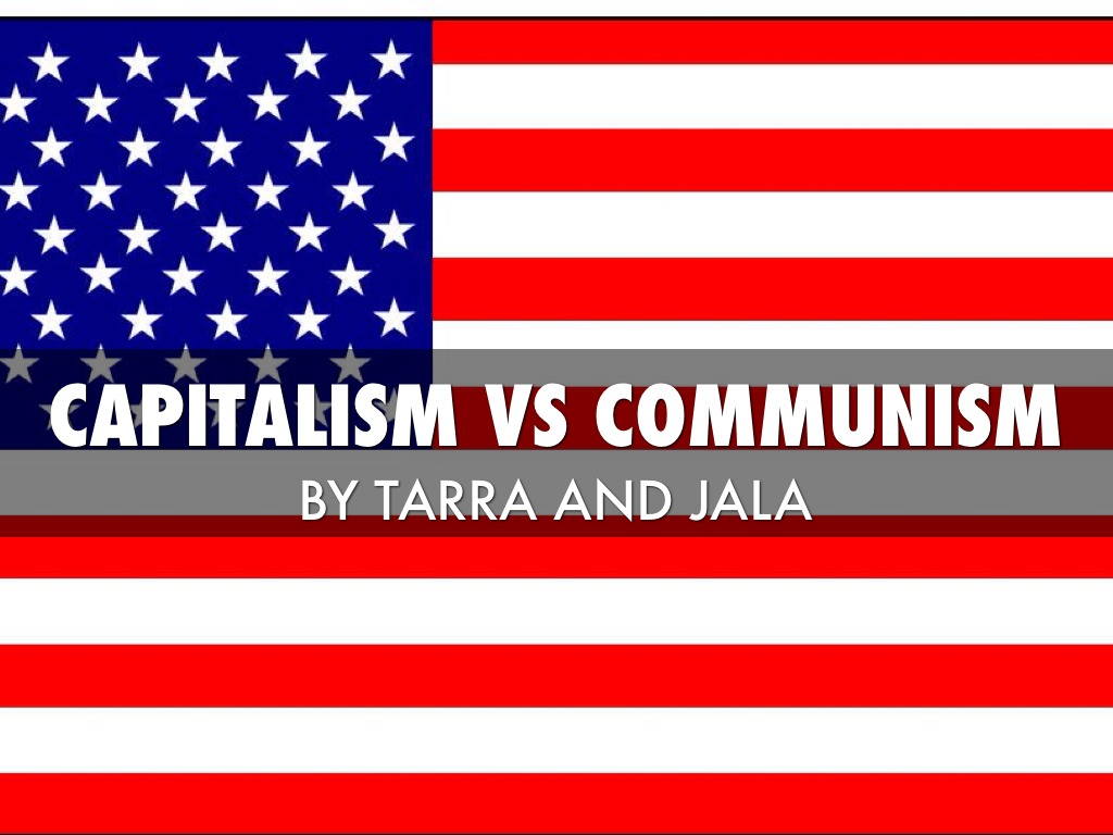 Communism Vs Capitalism By Tarradaughtry