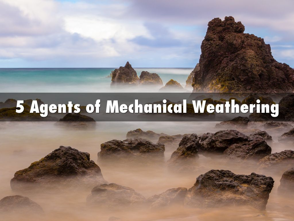 5 Agents Of Mechanical Weathering By Bryce Ja21