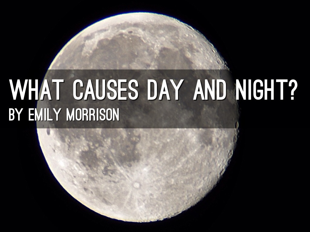 What Causes Day And Night By Emily Morrison