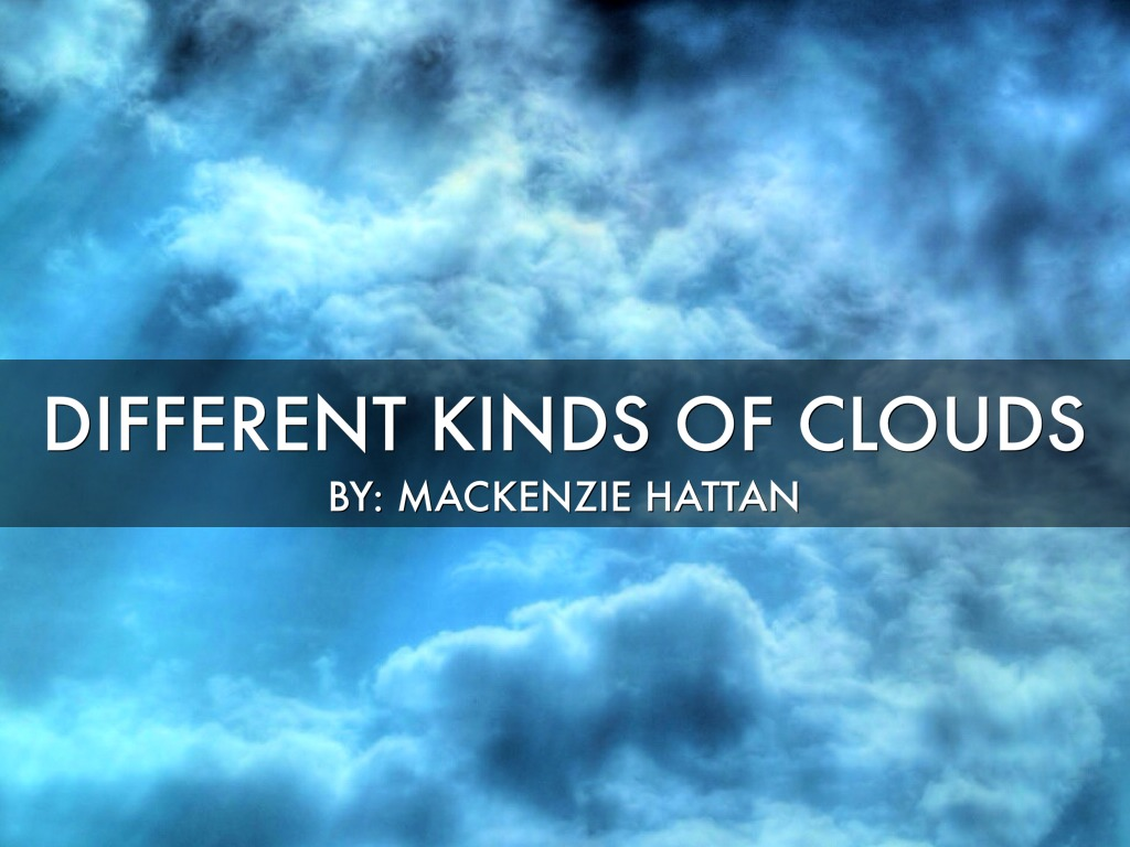 Different Kinds Of Clouds By Mackenzie Hattan