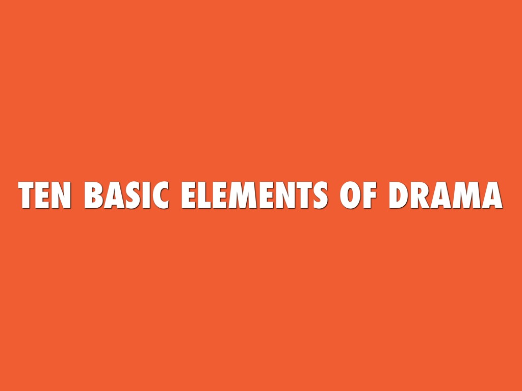 Ten Basic Elements Of Drama By Sean Valenta