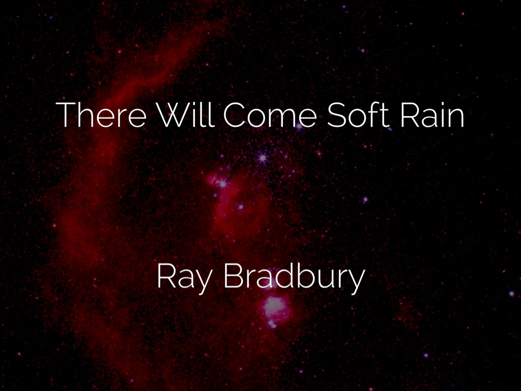 There Will Come Soft Rains By Ariana Garcia