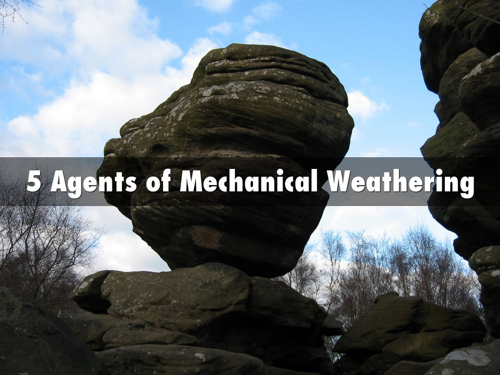 5 Agents Of Mechanical Weathering By Abigail Ho21