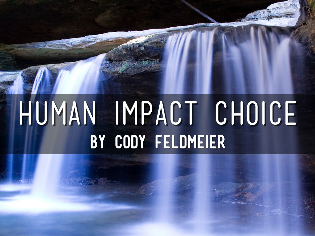 Human Impact Choice By Cody Feldmeier