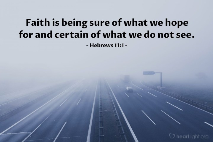 Illustration of Hebrews 11:1 — Faith is being sure of what we hope for and certain of what we do not see.