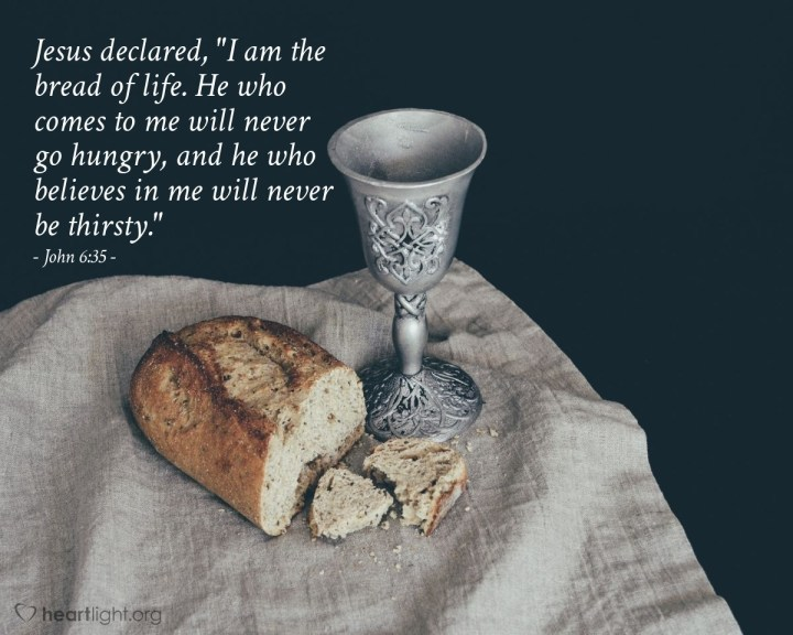 """Illustration of John 6:35 — Jesus declared, """"I am the bread of life. He who comes to me will never go hungry, and he who believes in me will never be thirsty."""""""