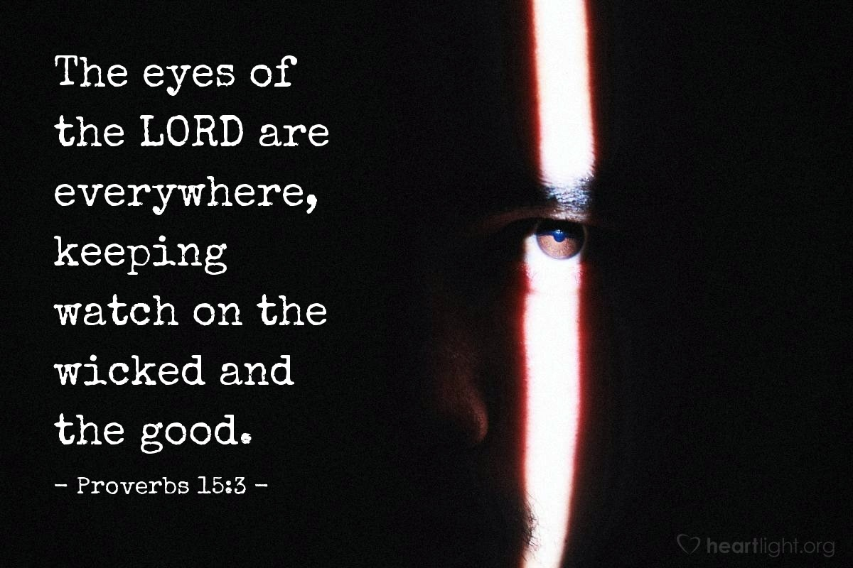 "Proverbs 15:3 Illustrated: ""The eyes of the LORD are everywhere ..."