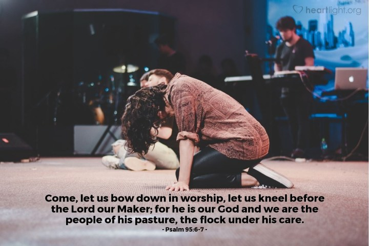 Illustration of Psalm 95:6-7 — Come, let us bow down in worship, let us kneel before the Lord our Maker; for he is our God and we are the people of his pasture, the flock under his care.