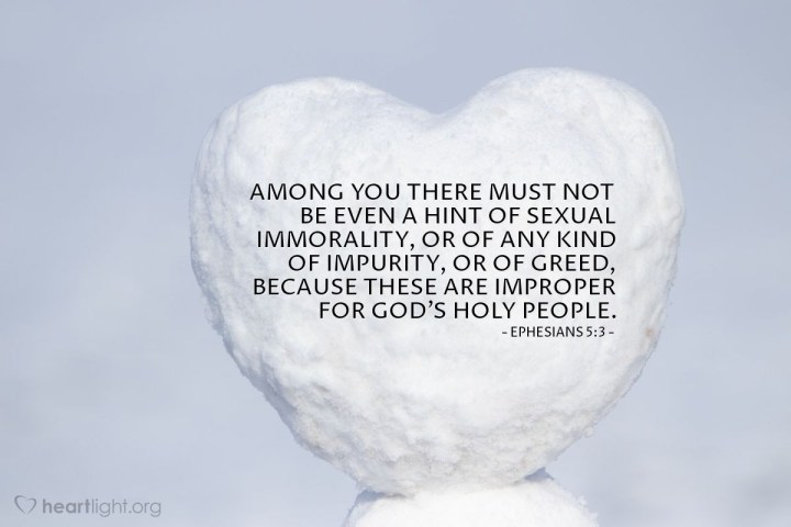 Illustration of Ephesians 5:3 — Among you there must not be even a hint of sexual immorality, or of any kind of impurity, or of greed, because these are improper for God's holy people.