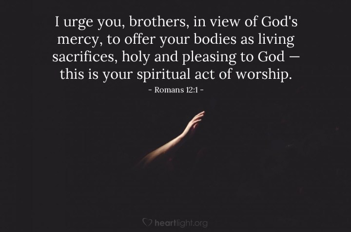 Illustration of Romans 12:1 — I urge you, brothers, in view of God's mercy, to offer your bodies as living sacrifices, holy and pleasing to God — this is your spiritual act of worship.