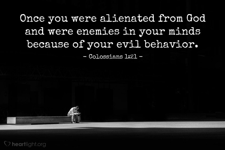 Illustration of Colossians 1:21 — Once you were alienated from God and were enemies in your minds because of your evil behavior.