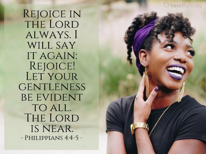 Illustration of Philippians 4:4-5 — Rejoice in the Lord always. I will say it again: Rejoice! Let your gentleness be evident to all. The Lord is near.