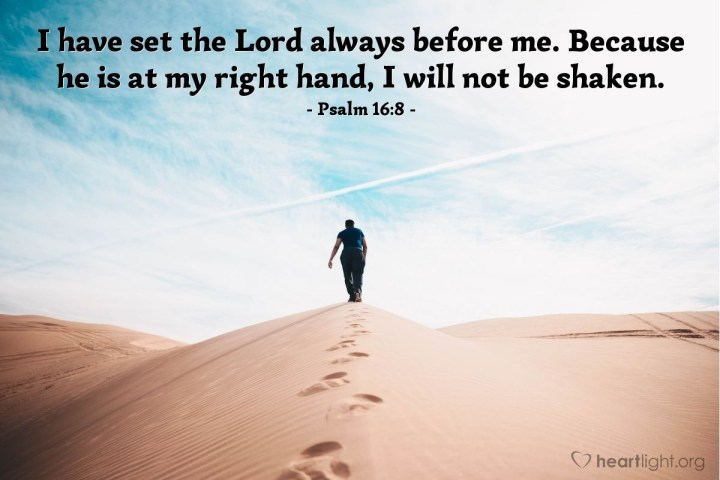 Illustration of Psalm 16:8 — I have set the Lord always before me. Because he is at my right hand, I will not be shaken.