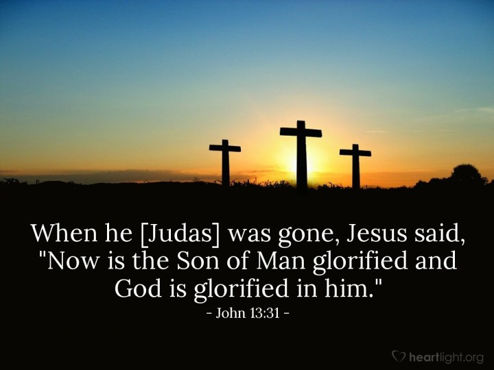 """Illustration of John 13:31 — When he [Judas] was gone, Jesus said, """"Now is the Son of Man glorified and God is glorified in him."""""""