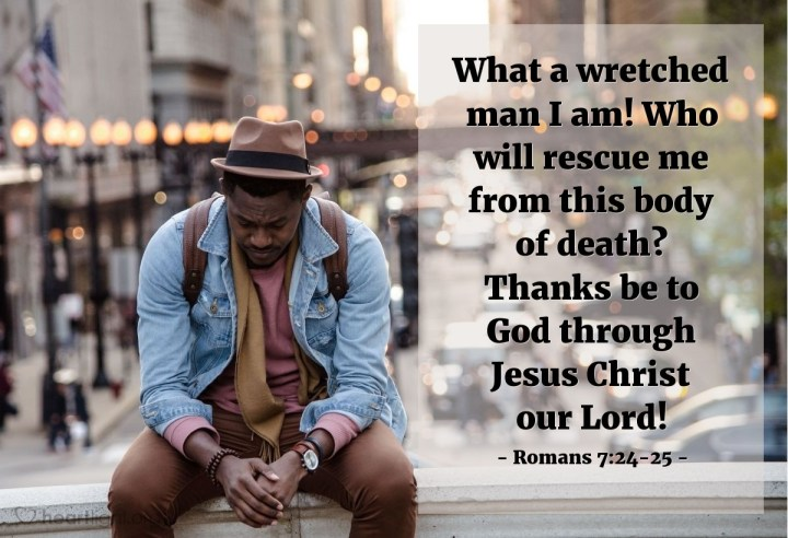 Illustration of Romans 7:24-25 — What a wretched man I am! Who will rescue me from this body of death? Thanks be to God through Jesus Christ our Lord!
