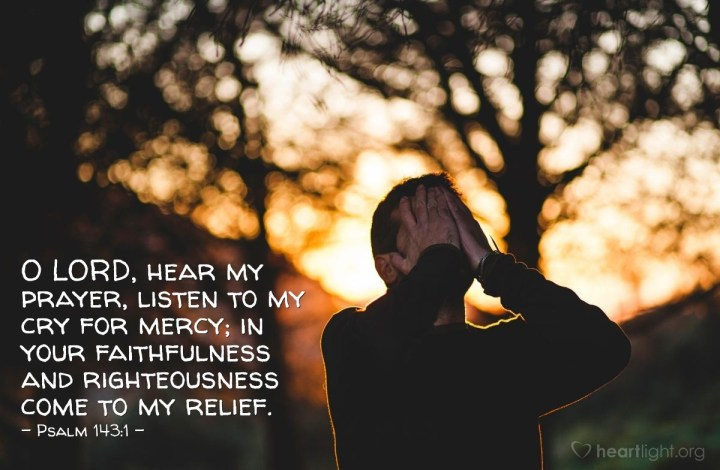 Illustration of Psalm 143:1 — O LORD, hear my prayer, listen to my cry for mercy; in your faithfulness and righteousness come to my relief.