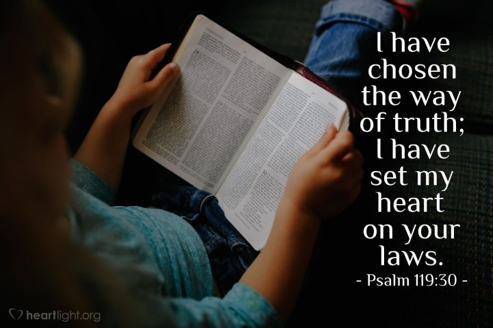 Illustration of Psalm 119:30 — I have chosen the way of truth; I have set my heart on your laws.