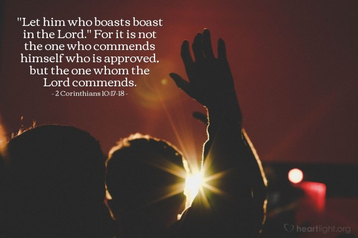 """Illustration of 2 Corinthians 10:17-18 — """"Let him who boasts boast in the Lord."""" For it is not the one who commends himself who is approved, but the one whom the Lord commends."""