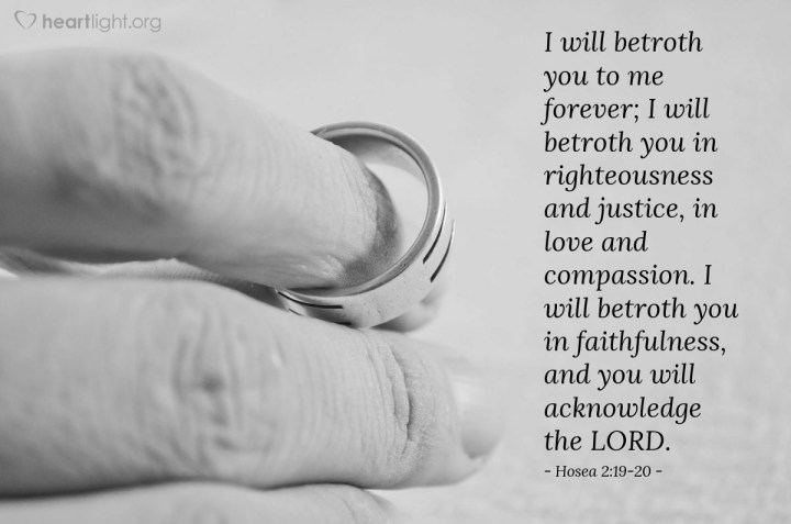 Illustration of Hosea 2:19-20 — I will betroth you to me forever; I will betroth you in righteousness and justice, in love and compassion. I will betroth you in faithfulness, and you will acknowledge the LORD.