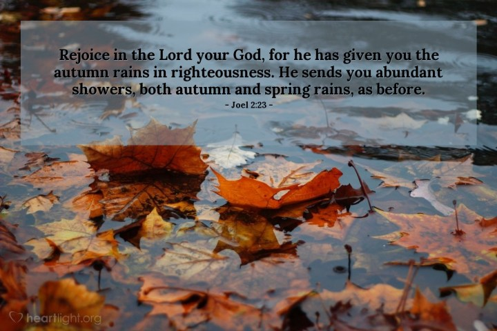 Illustration of Joel 2:23 — Rejoice in the Lord your God, for he has given you the autumn rains in righteousness. He sends you abundant showers, both autumn and spring rains, as before.