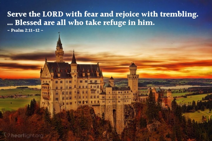 Illustration of Psalm 2:11-12 — Serve the LORD with fear and rejoice with trembling. ... Blessed are all who take refuge in him.