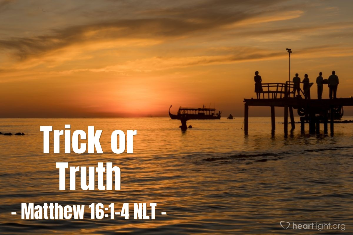 Matthew 16 1 4 Nlt Illustrated Trick Or Truth