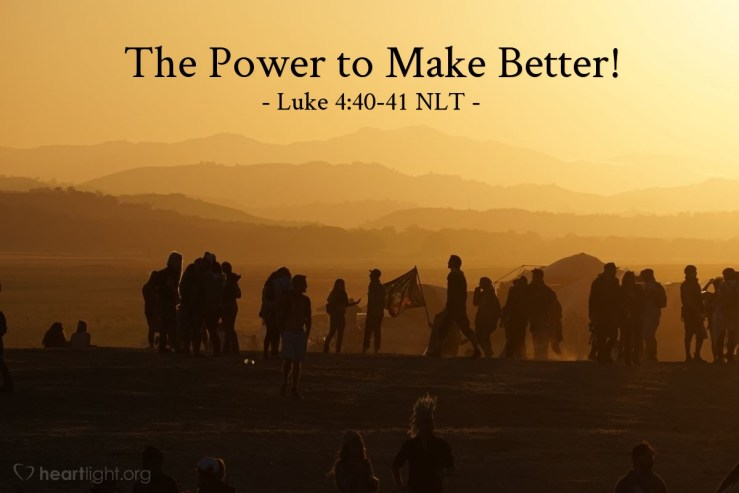 """The Power to Make Better!"""" — Luke 4:40-41 (What Jesus Did!)"""