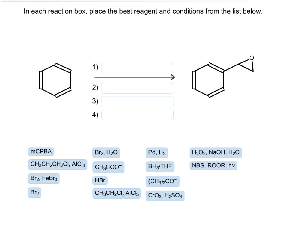 In each reaction box, place the best reagent and conditions from the list below 2) 3) 4) Н2О2, NaOH, Hа0 Pd, H2 Br2, H20 MCPB