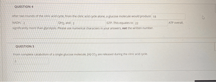QUESTION 4 After two rounds of the citric acid cycle, from the citric acid cycle alone, a glucose molecule would produce 18 N