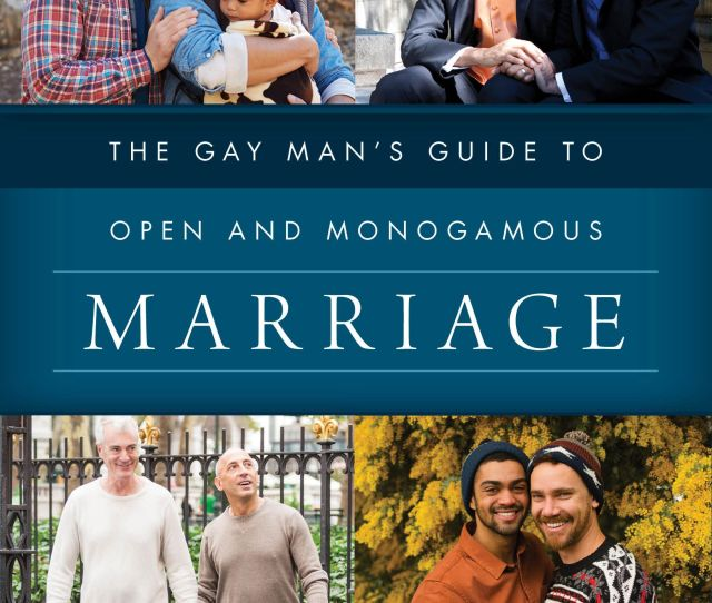 A Guide For Gay Men And Everyone On Open And Monogamous Marriage Huffpost