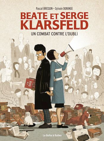Pascal Bresson et Sylvain Dorange - Beate et Serge Klarsfeld, un combat contre l'oubli - Ed. La...