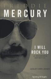 Freddie Mercury. I will rock you. La biografia definitiva - Lesley-Ann Jones - copertina
