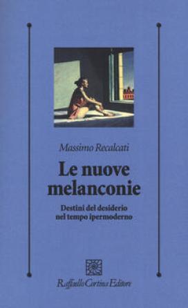 Le nuove melanconie. Destini del desiderio nel tempo ipermoderno - Massimo Recalcati - copertina