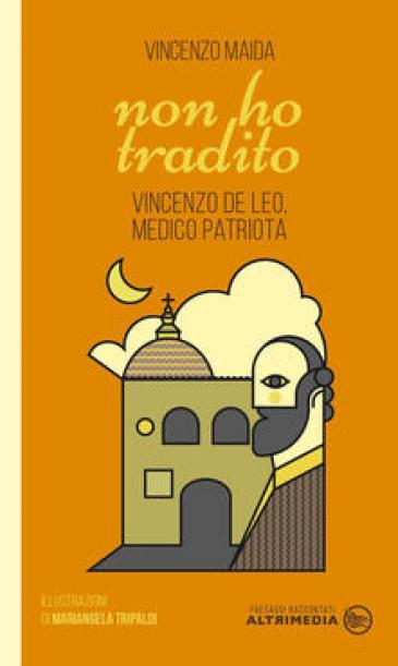 Non ho tradito. Vincenzo De Leo, medico patriota - Vincenzo Maida - copertina
