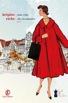 Una vita da ricostruire. Le sorelle del Ku'damm. Vol. 1 - Brigitte Riebe - copertina