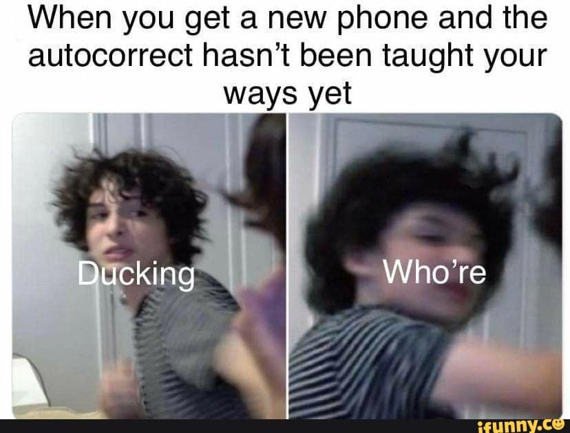 Sitting On Ur Keyboard Ducking Autocorrect Changing Swears I