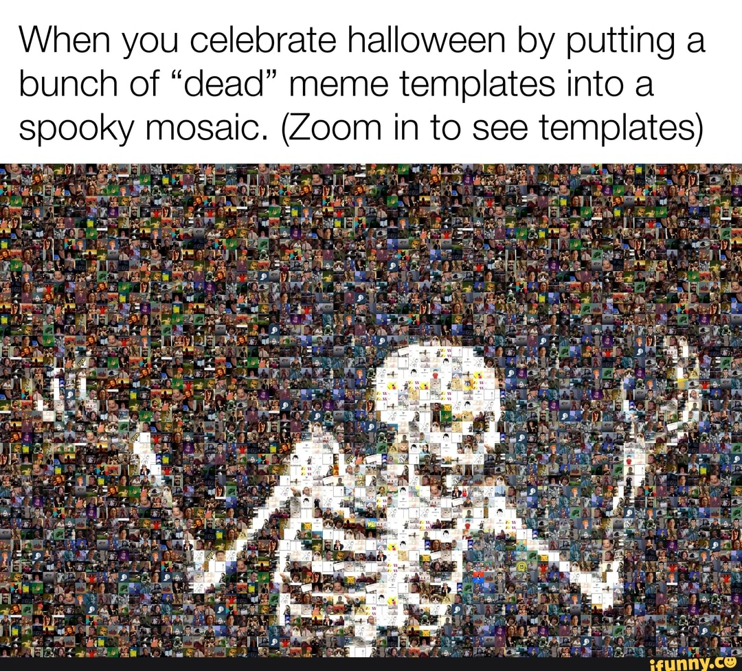 When You Celebrate Halloween By Putting A Bunch Of Dead Meme