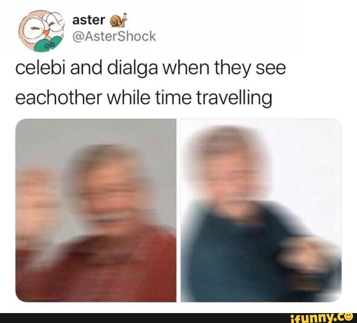 Celebi And Dialga When They See Eachother While Time Travelling