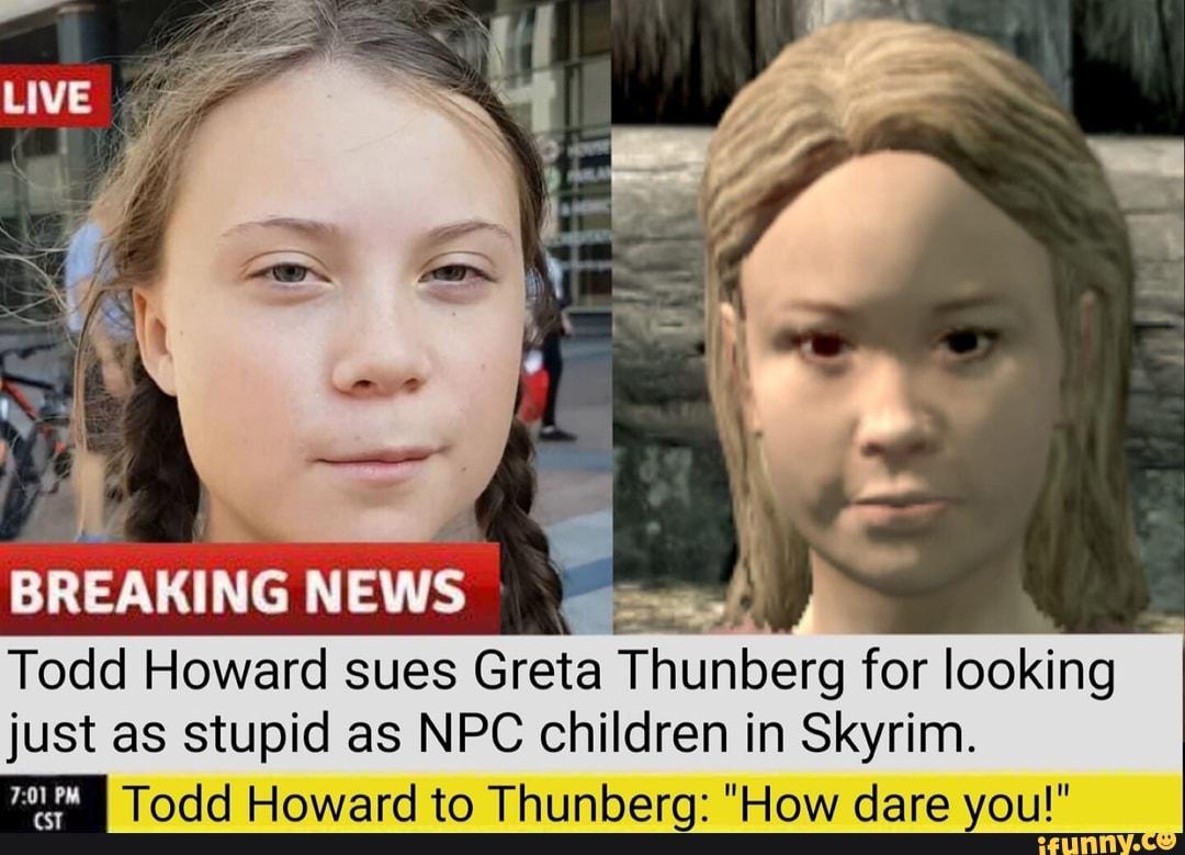 Todd Howard Sues Greta Thunberg For Looking Just As Stupid As Npc