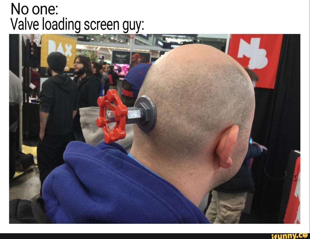 No One Valve Loading Screen Guy Ifunny